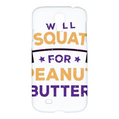 Will Squat For Peanut Butter Samsung Galaxy S4 I9500/i9505 Hardshell Case