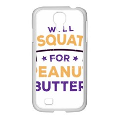Will Squat For Peanut Butter Samsung Galaxy S4 I9500/ I9505 Case (white)