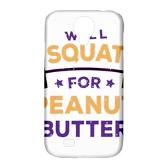 Will Squat For Peanut Butter Samsung Galaxy S4 Classic Hardshell Case (pc+silicone)