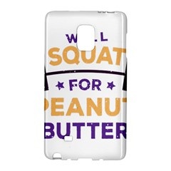 Will Squat For Peanut Butter Galaxy Note Edge