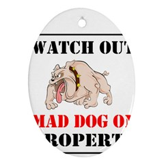 Watch Out Mad Dog On Property Ornament (oval)