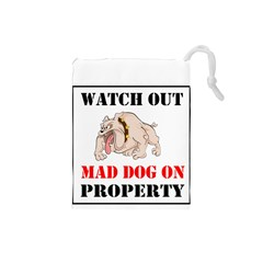 Watch Out Mad Dog On Property Drawstring Pouches (small)
