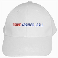 Trump Grabbed Us All White Cap