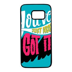 Youve Just About Gotit Samsung Galaxy S7 Black Seamless Case