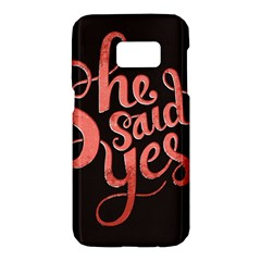 She Said Yes Samsung Galaxy S7 Hardshell Case