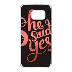 She Said Yes Samsung Galaxy S7 White Seamless Case