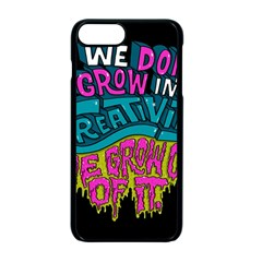 We Dont Grow Into Creativity We Grow Out Of It Apple Iphone 7 Plus Seamless Case (black)