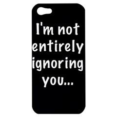 I m not entirely ignoring you... Apple iPhone 5 Hardshell Case
