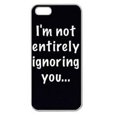 I m not entirely ignoring you... Apple Seamless iPhone 5 Case (Clear)