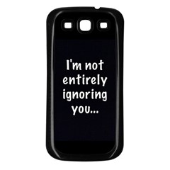 I m not entirely ignoring you... Samsung Galaxy S3 Back Case (Black)