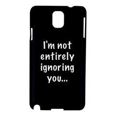 I m not entirely ignoring you... Samsung Galaxy Note 3 N9005 Hardshell Case