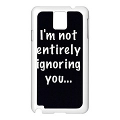 I m not entirely ignoring you... Samsung Galaxy Note 3 N9005 Case (White)