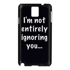 I m not entirely ignoring you... Samsung Galaxy Note 3 N9005 Case (Black)