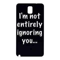 I m not entirely ignoring you... Samsung Galaxy Note 3 N9005 Hardshell Back Case