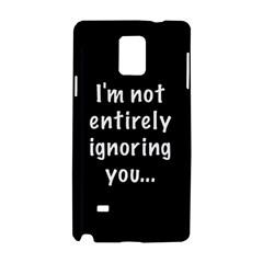 I m not entirely ignoring you... Samsung Galaxy Note 4 Hardshell Case