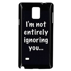 I m not entirely ignoring you... Samsung Galaxy Note 4 Case (Black)
