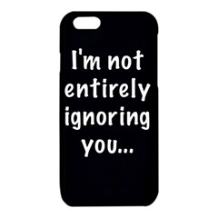 I m not entirely ignoring you... iPhone 6/6S TPU Case