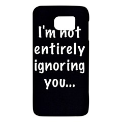 I m not entirely ignoring you... Galaxy S6