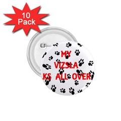 My Vizsla Walks On Me  1.75  Buttons (10 pack)