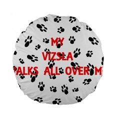 My Vizsla Walks On Me  Standard 15  Premium Flano Round Cushions