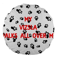 My Vizsla Walks On Me  Large 18  Premium Flano Round Cushions