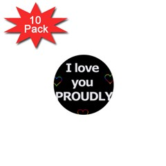 Proudly love 1  Mini Buttons (10 pack)