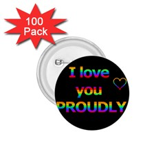 I love you proudly 1.75  Buttons (100 pack)