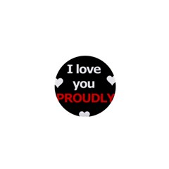 I love you proudly 1  Mini Buttons
