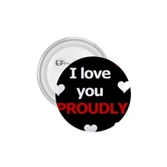 I love you proudly 1.75  Buttons