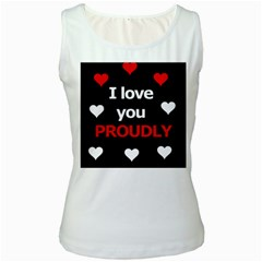 I love you proudly Women s White Tank Top