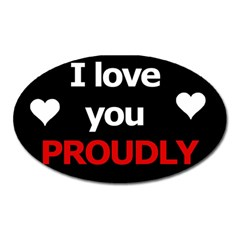 I love you proudly Oval Magnet