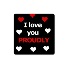 I love you proudly Square Magnet