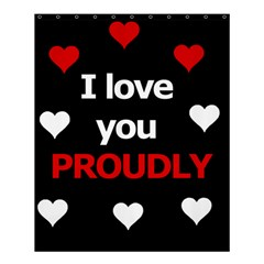 I love you proudly Shower Curtain 60  x 72  (Medium)