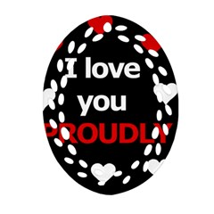 I love you proudly Oval Filigree Ornament (2-Side)