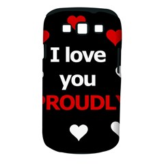 I love you proudly Samsung Galaxy S III Classic Hardshell Case (PC+Silicone)