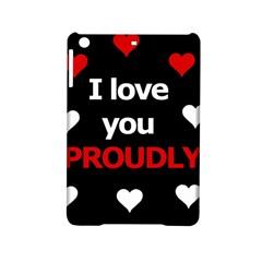 I love you proudly iPad Mini 2 Hardshell Cases