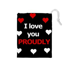 I love you proudly Drawstring Pouches (Medium)