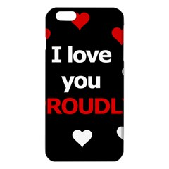 I love you proudly iPhone 6 Plus/6S Plus TPU Case
