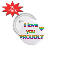 I love you proudly 2 1.75  Buttons (10 pack)