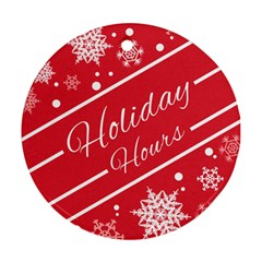 Winter Holiday Hours Round Ornament (two Sides)