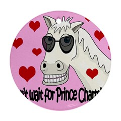Don t wait for Prince Charming Ornament (Round)