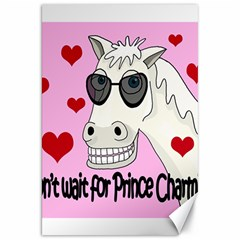 Don t wait for Prince Charming Canvas 20  x 30