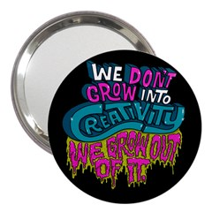 We Dont Grow Into Creativity We Grow Out Of It 3  Handbag Mirrors