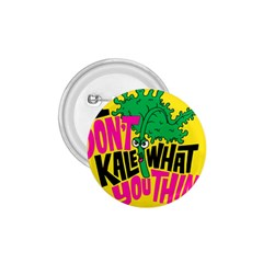 Idont Kale Think 1 75  Buttons
