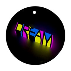 Dream Colors Neon Bright Words Letters Motivational Inspiration Text Statement Round Ornament (two Sides)