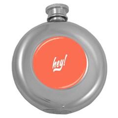 Hey White Text Orange Sign Round Hip Flask (5 oz)