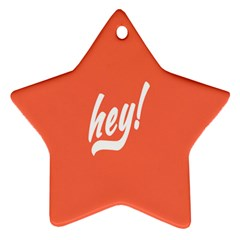 Hey White Text Orange Sign Star Ornament (Two Sides)