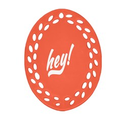 Hey White Text Orange Sign Ornament (Oval Filigree)