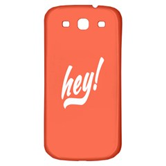 Hey White Text Orange Sign Samsung Galaxy S3 S III Classic Hardshell Back Case