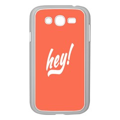Hey White Text Orange Sign Samsung Galaxy Grand DUOS I9082 Case (White)